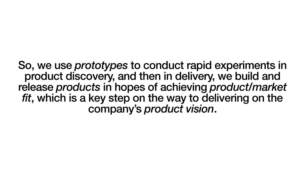 So, we use prototypes to conduct rapid experime...