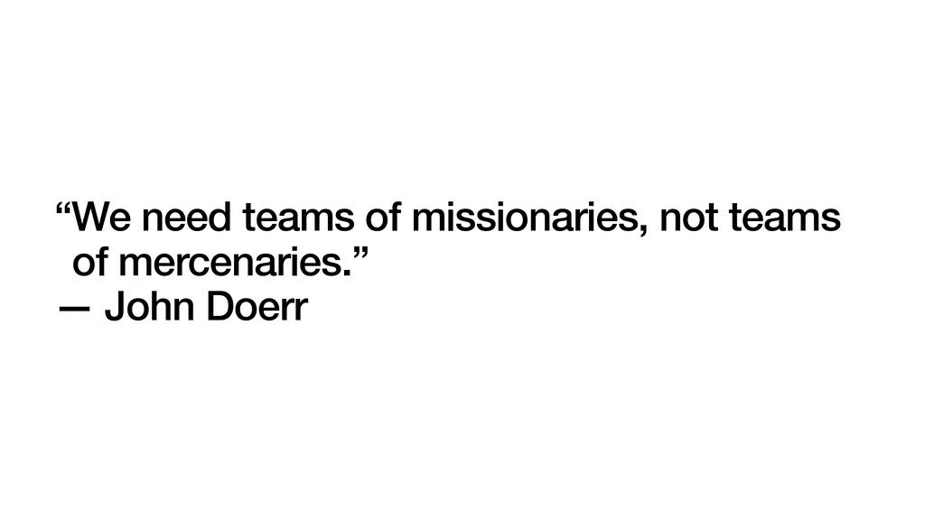 """""""We need teams of missionaries, not teams of me..."""