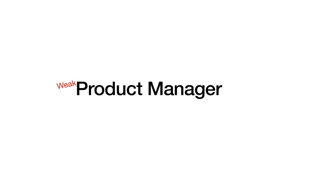 Product Manager Weak