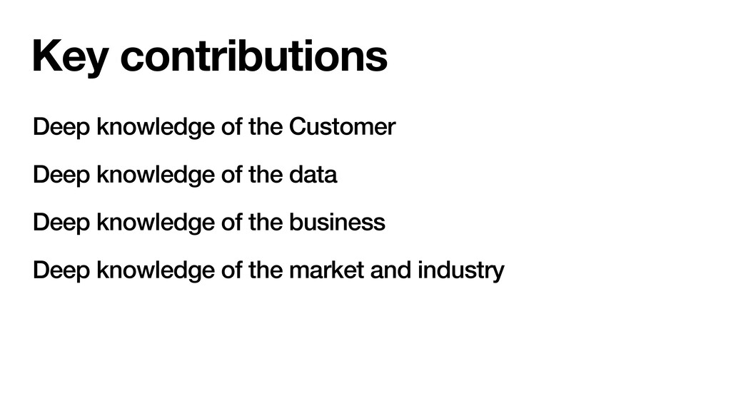 Key contributions Deep knowledge of the Custome...