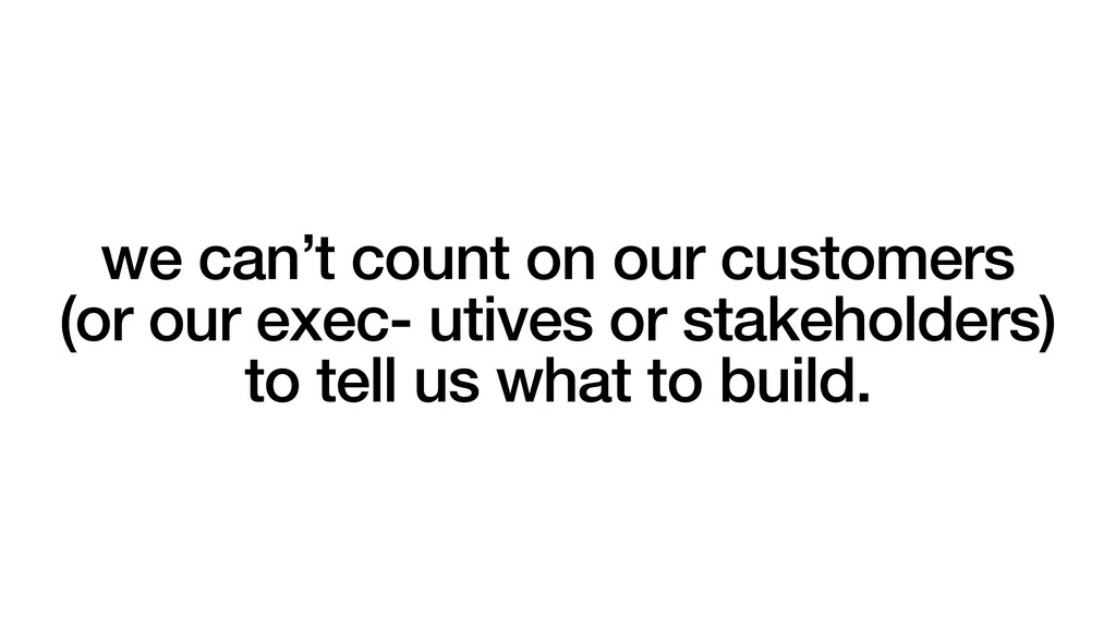 we can't count on our customers (or our exec- u...