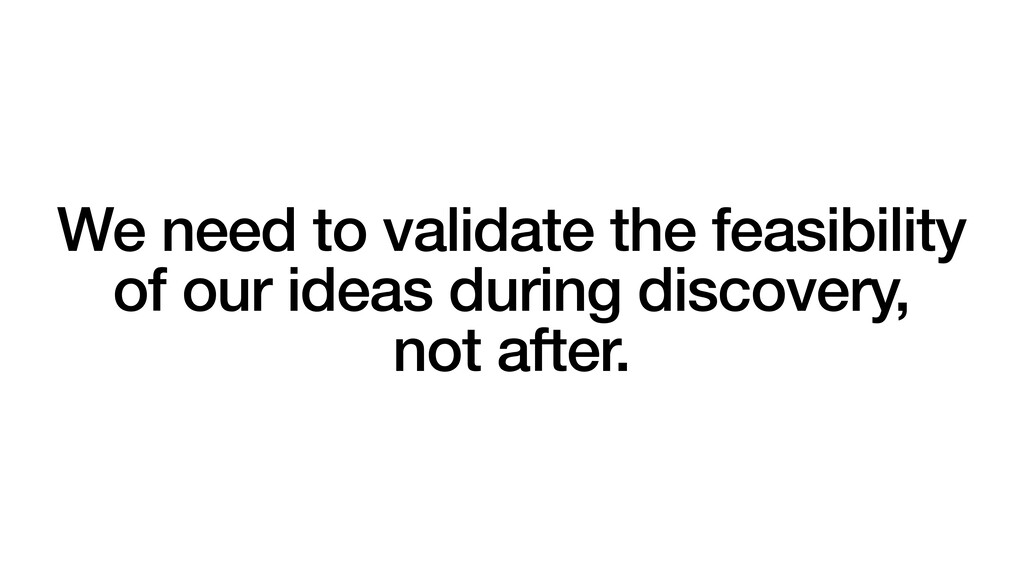 We need to validate the feasibility of our idea...