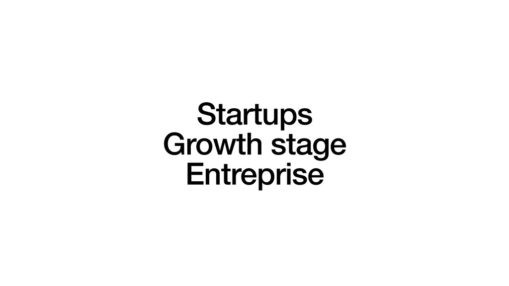 Startups Growth stage Entreprise