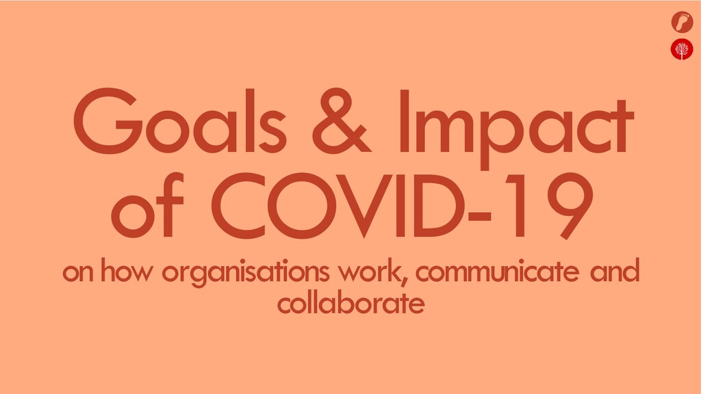 Goals & Impact of COVID-19 on how organisations...
