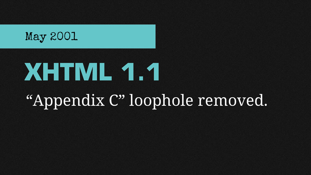 """Appendix C"" loophole removed. XHTML 1.1 May 20..."