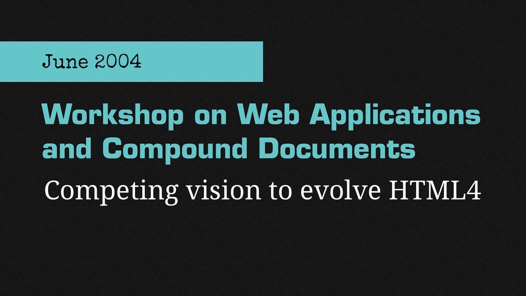 Competing vision to evolve HTML4 Workshop on We...