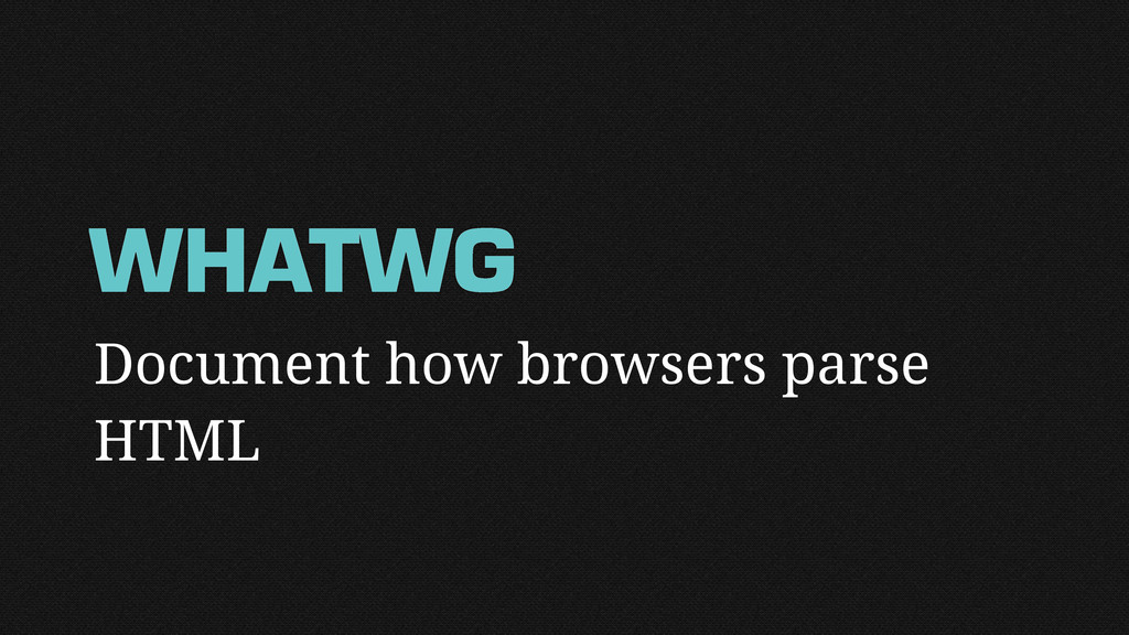 Document how browsers parse HTML WHATWG