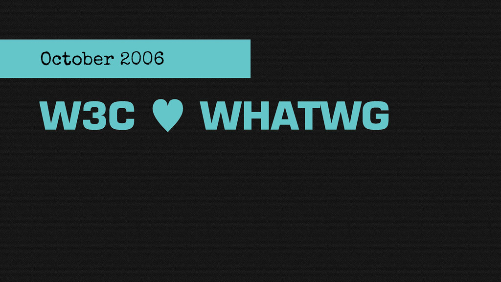 W3C — WHATWG October 2006