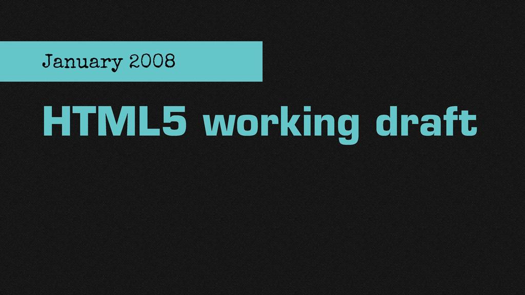HTML5 working draft January 2008
