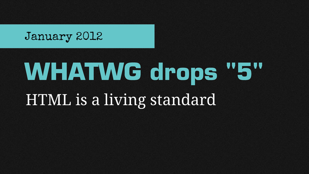 "HTML is a living standard WHATWG drops ""5"" Janu..."