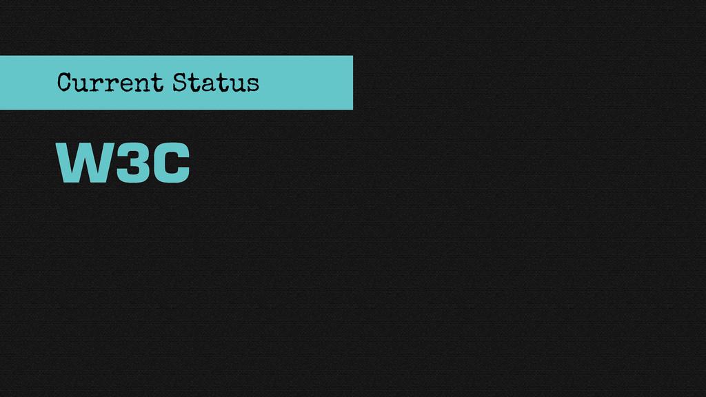W3C Current Status