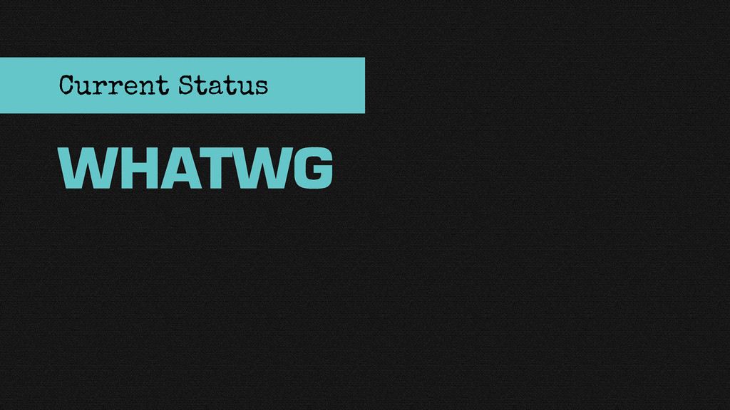 WHATWG Current Status