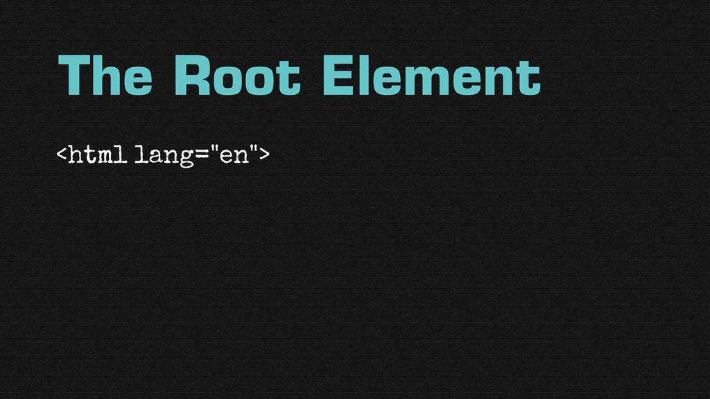 "<html lang=""en""> The Root Element"