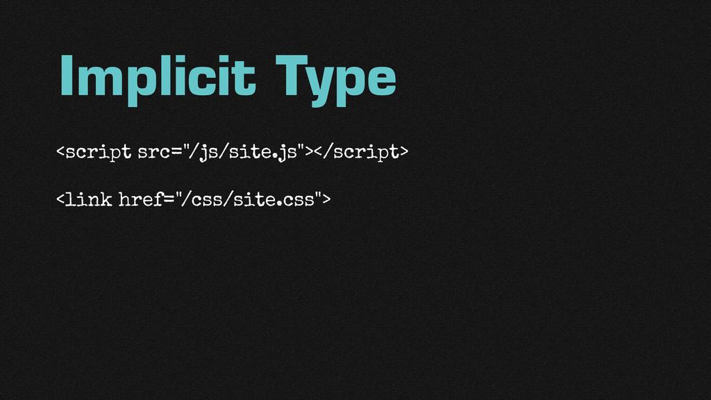 """Implicit Type <script src=""""/js/site.js""""></scrip..."""