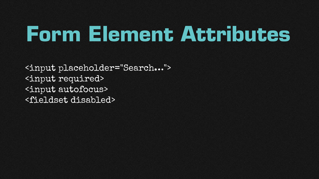 "Form Element Attributes <input placeholder=""Sea..."