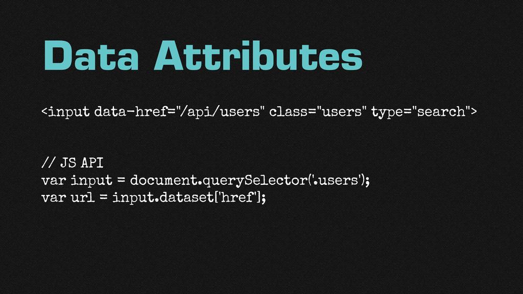 "Data Attributes <input data-href=""/api/users"" c..."