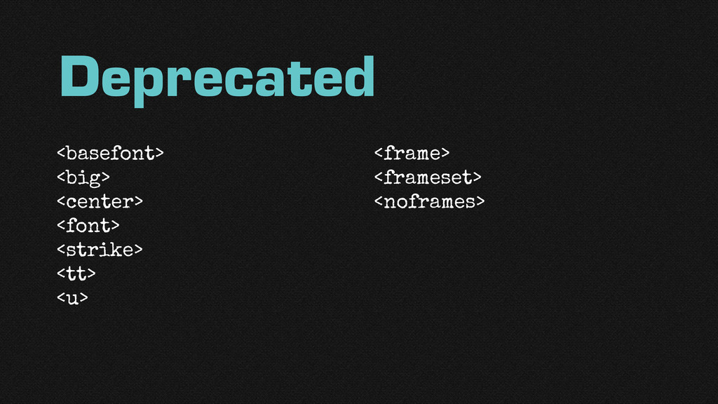 Deprecated <basefont> <big> <center> <font> <st...