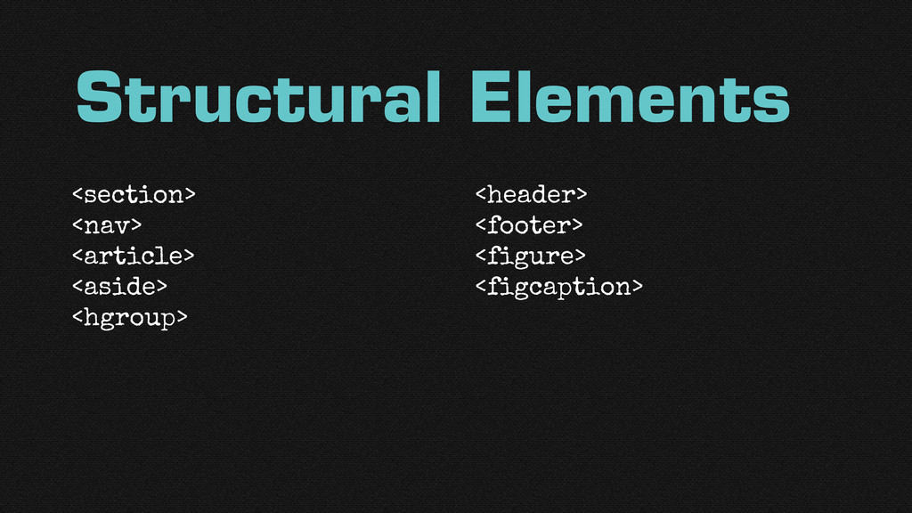 Structural Elements <section> <nav> <article> <...