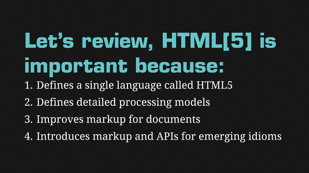 Let's review, HTML[5] is important because: 1. ...