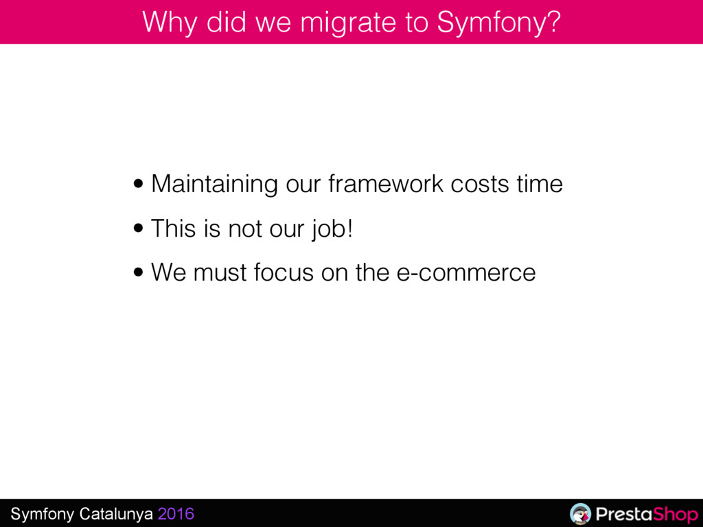 Symfony Catalunya 2016 Why did we migrate to Sy...