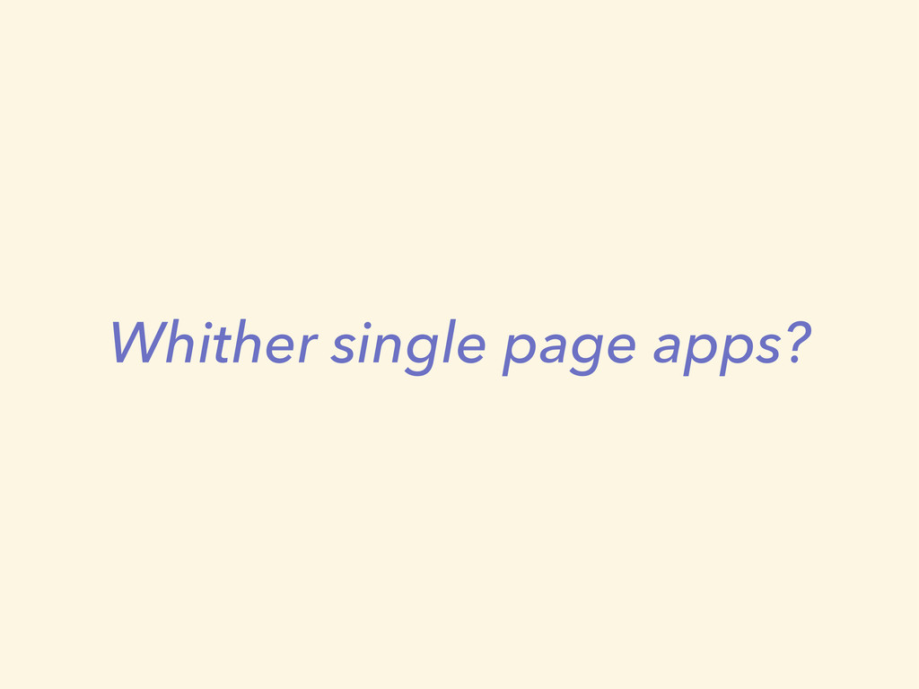 Whither single page apps?