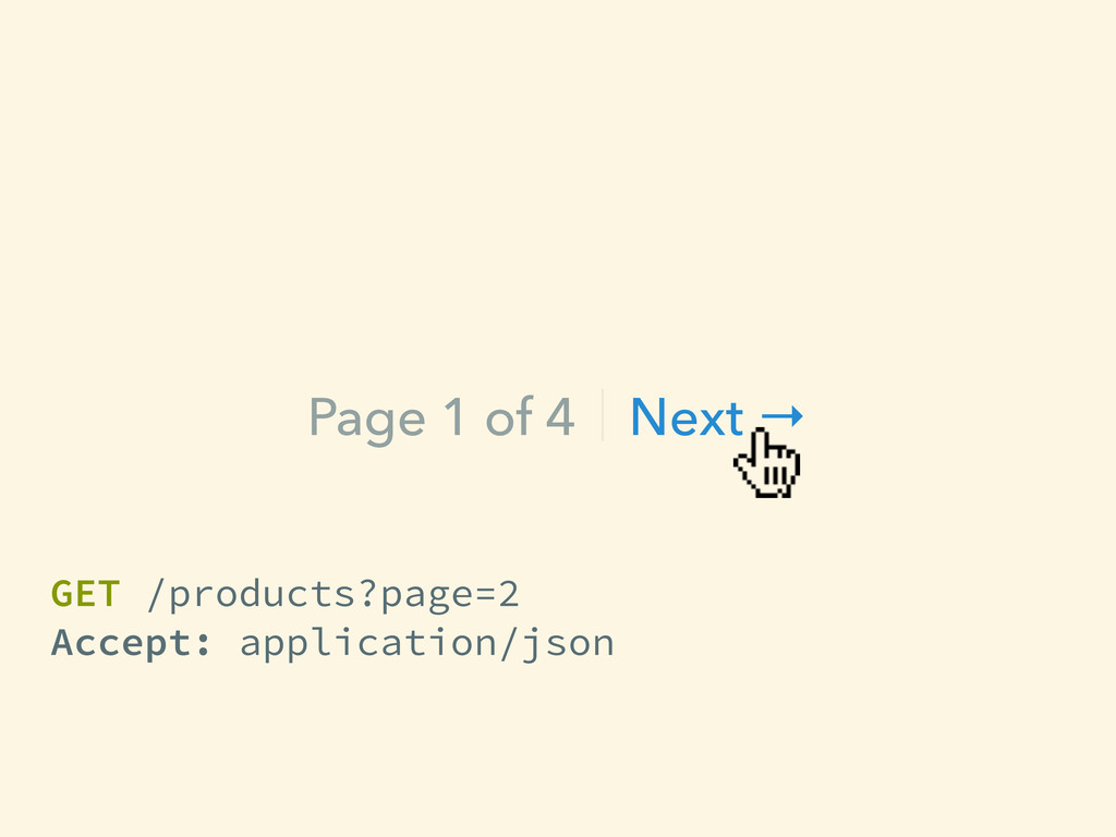 Page 1 of 4ᴹNext → GET /products?page=2 Accept:...