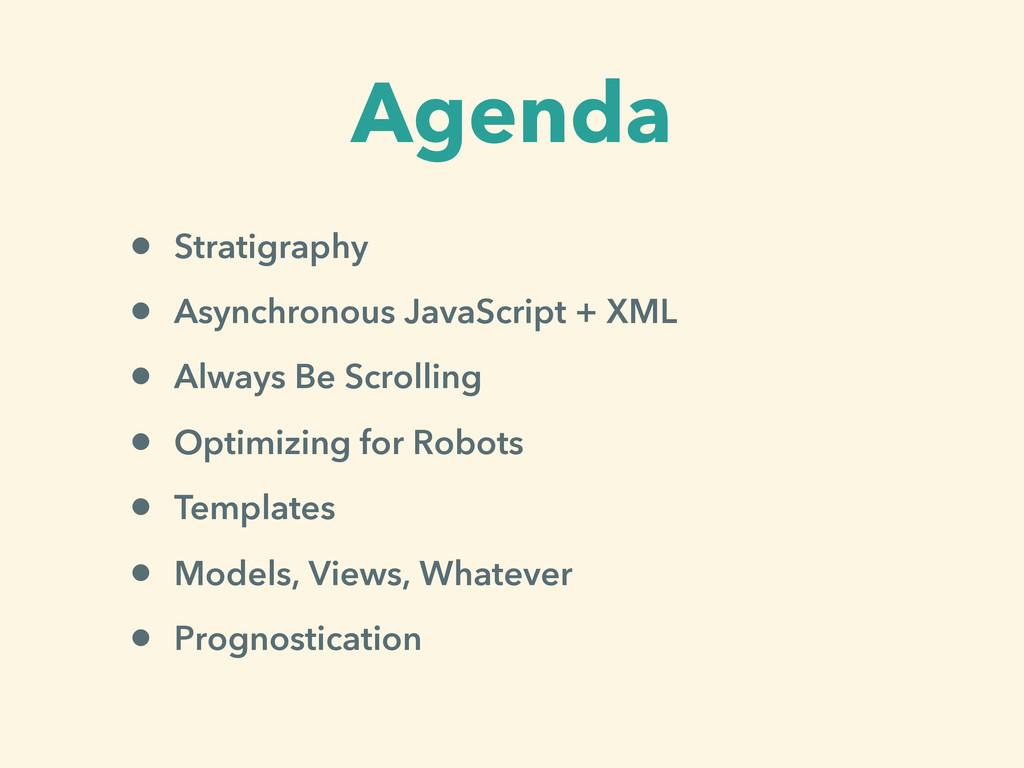 Agenda • Stratigraphy • Asynchronous JavaScript...