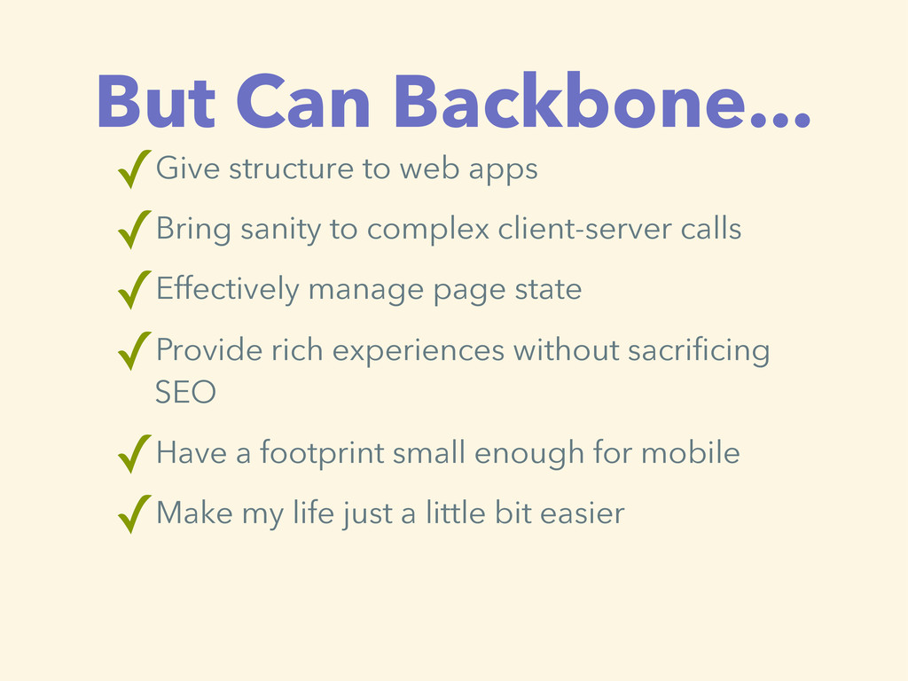 But Can Backbone... ✓Give structure to web apps...
