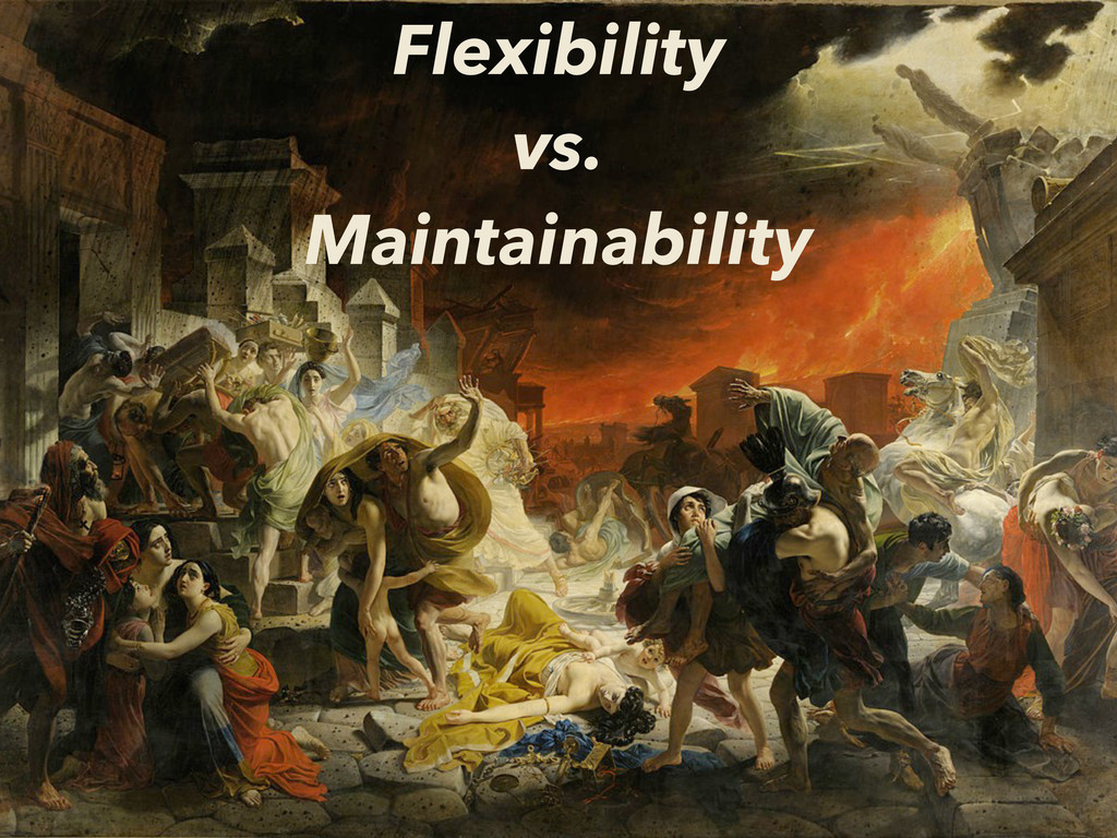 Flexibility vs. Maintainability