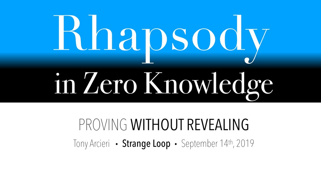 Rhapsody in Zero Knowledge PROVING WITHOUT REVE...
