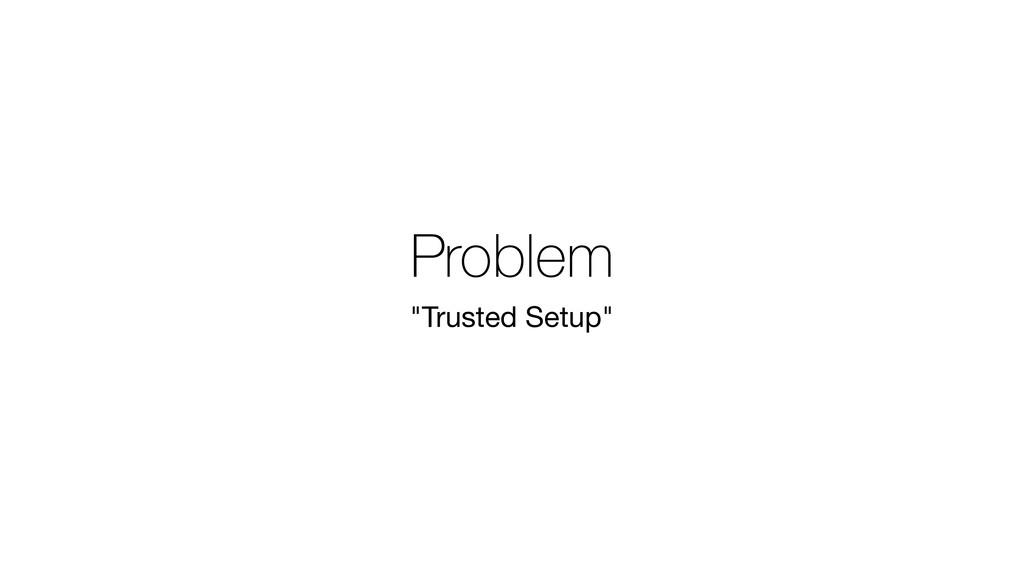 "Problem ""Trusted Setup"""
