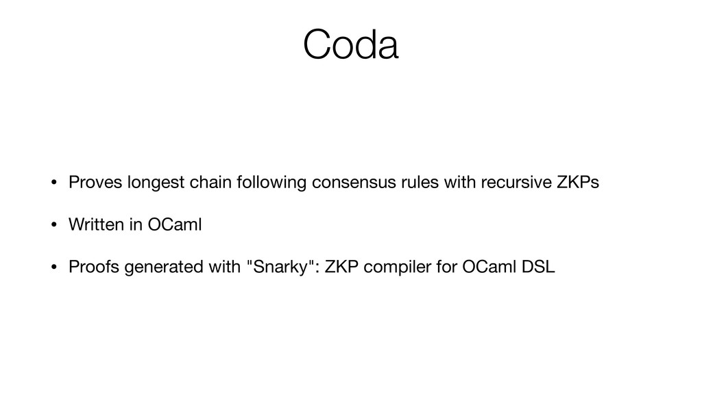 Coda • Proves longest chain following consensus...