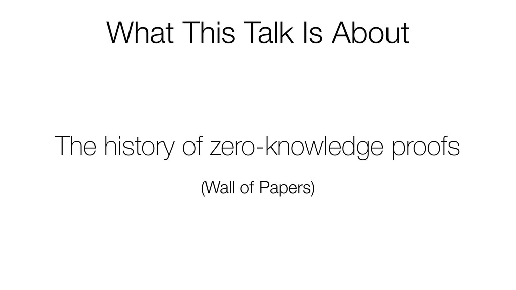 What This Talk Is About The history of zero-kno...