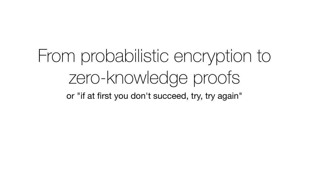 From probabilistic encryption to zero-knowledge...