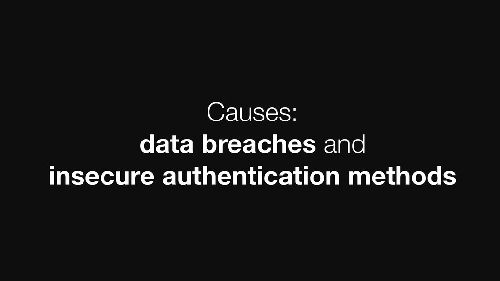 Causes: data breaches and insecure authenticati...