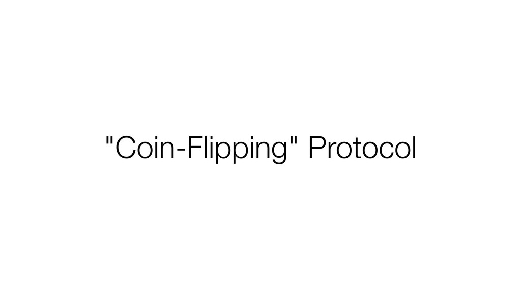"""""""Coin-Flipping"""" Protocol"""