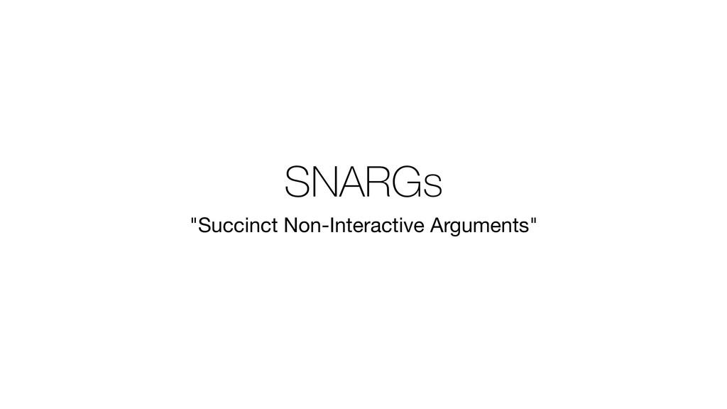 "SNARGs ""Succinct Non-Interactive Arguments"""