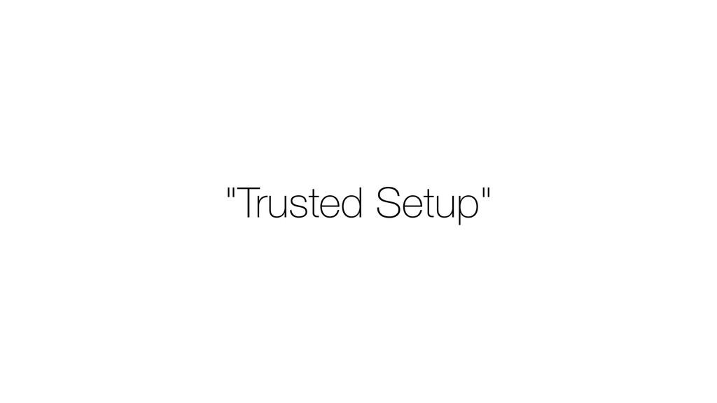 """Trusted Setup"""