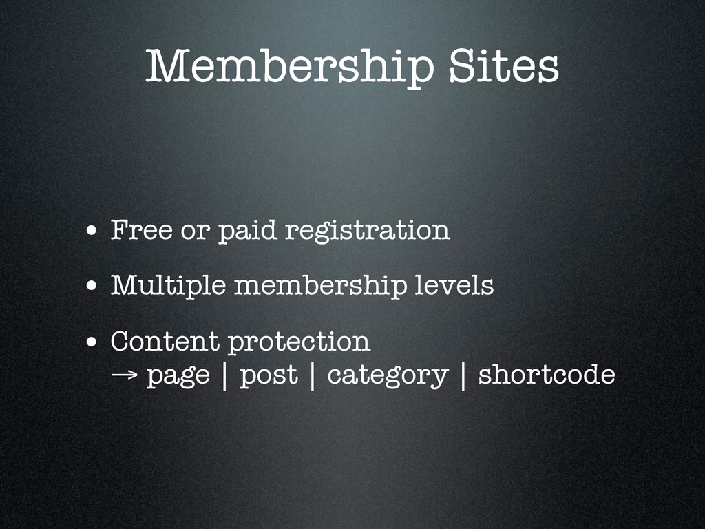Membership Sites • Free or paid registration • ...