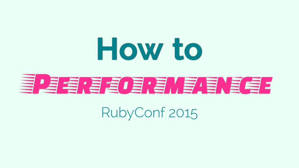 How to Performance RubyConf 2015