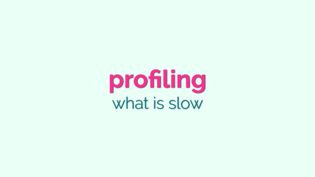 profiling what is slow