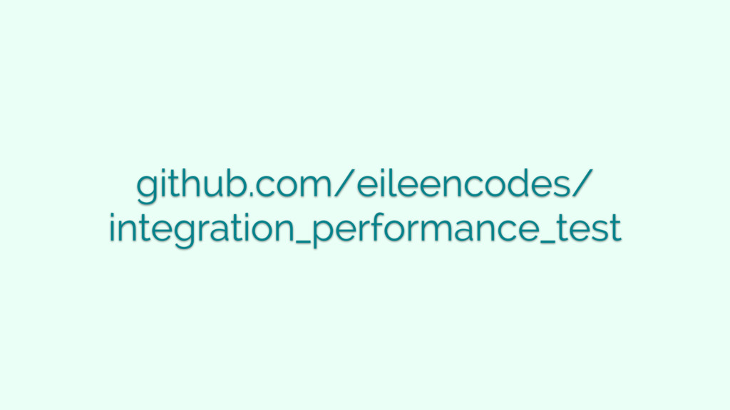 github.com/eileencodes/ integration_performance...