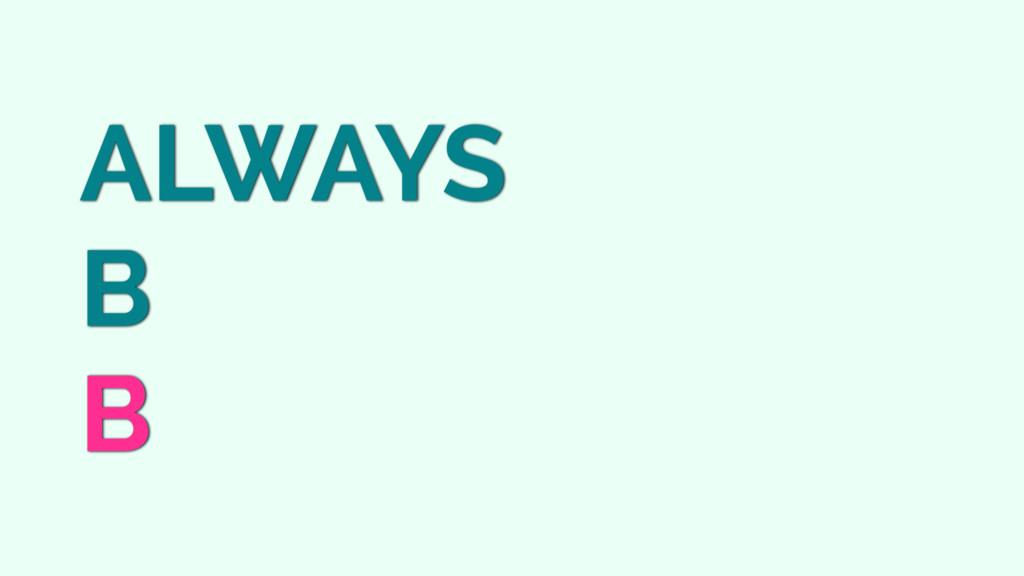 ALWAYS B B