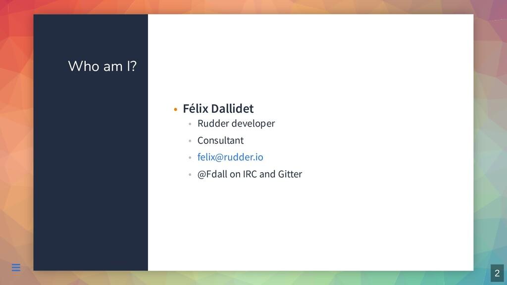 Who am I? Félix Dallidet • Rudder developer • C...