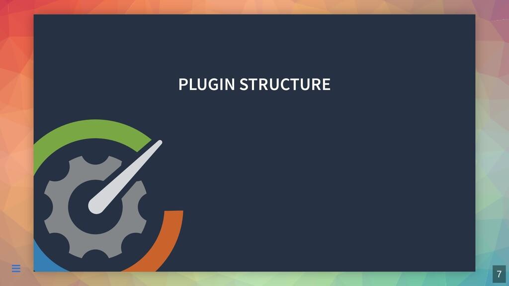 PLUGIN STRUCTURE  7