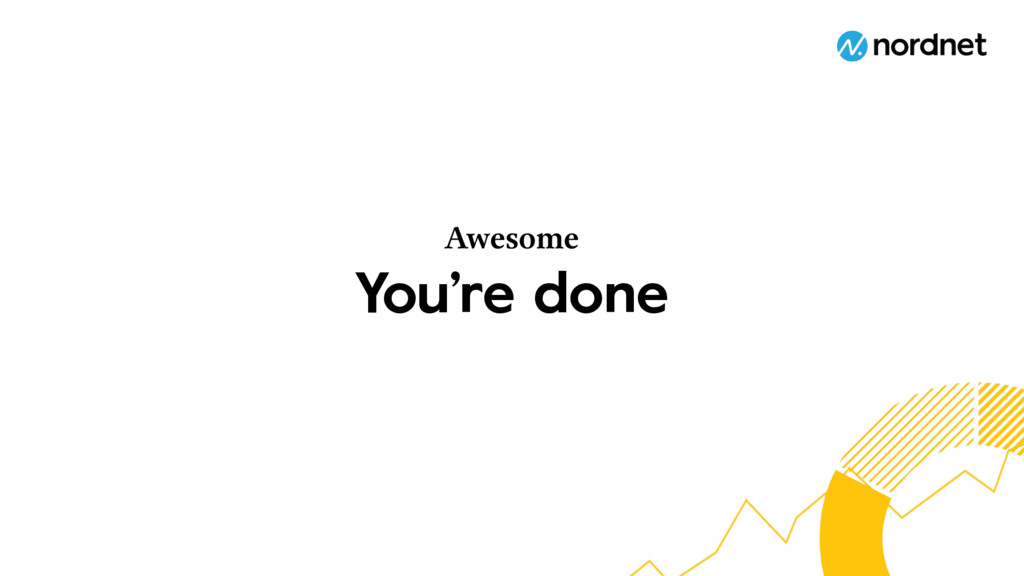 You're done Awesome