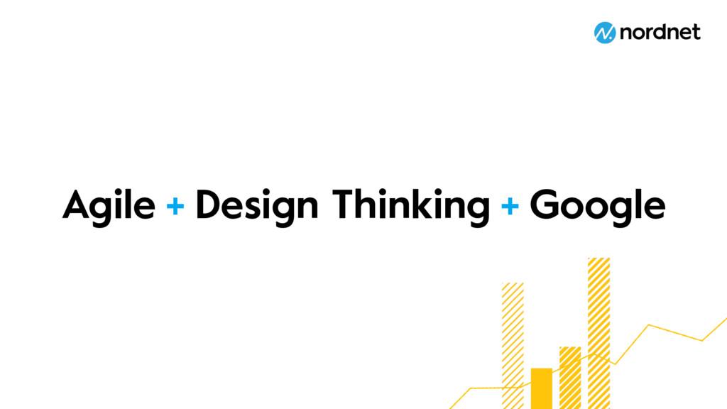 Agile Design Thinking Google + +