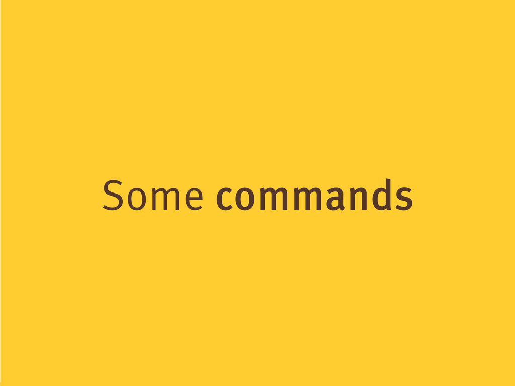 Some commands
