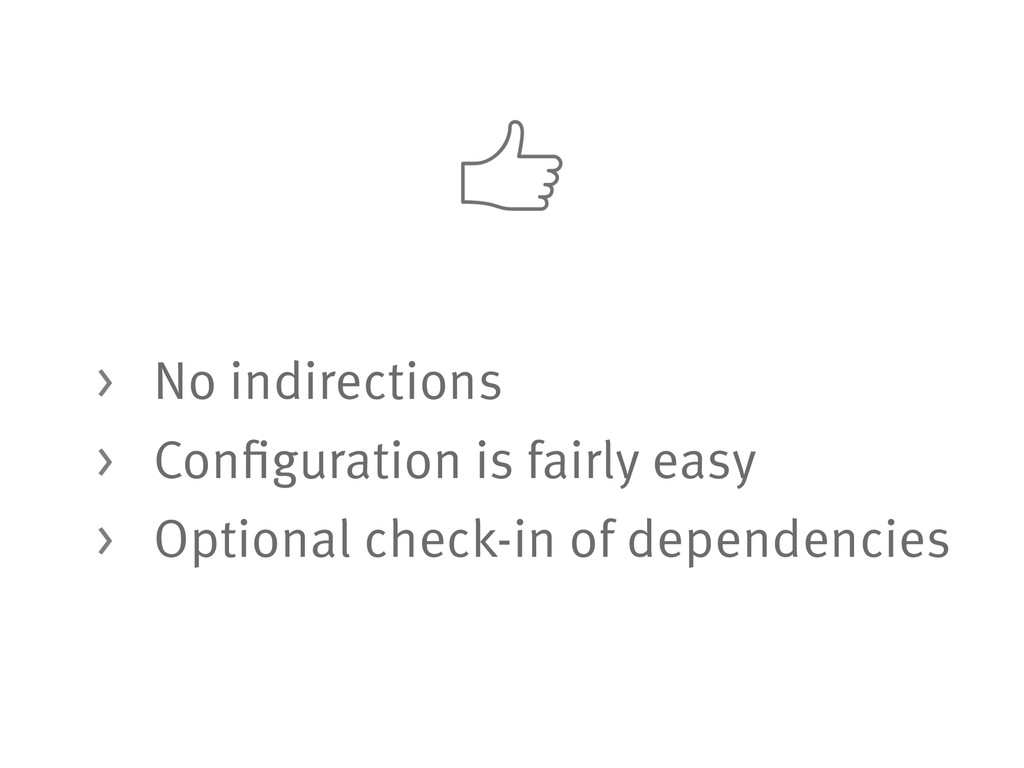 > No indirections > Configuration is fairly eas...
