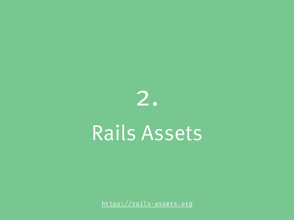 2. Rails Assets https://rails-assets.org